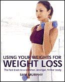 Image for Using Your Weights for Weight Loss: The Fast Track to a Slimmer, Stronger, Firmer Body