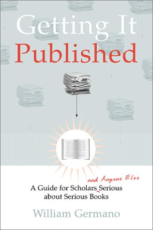 Image for Getting It Published: A Guide for Scholars and Anyone Else Serious about Serious Books (Chicago Guides to Writing, Editing, and Publishing)