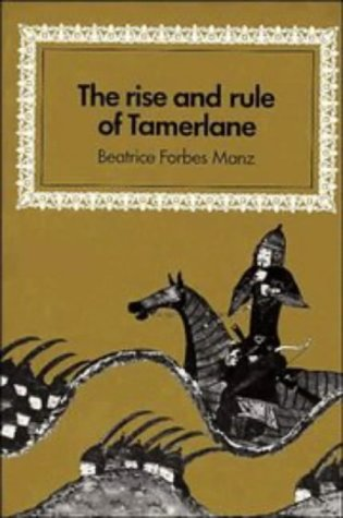 Image for The Rise and Rule of Tamerlane (Cambridge Studies in Islamic Civilization)