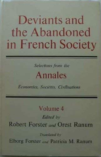 Image for Deviants and the Abandoned in French Society: Selections from the Annales Economies, Societes, Civilisations (Vol 4)