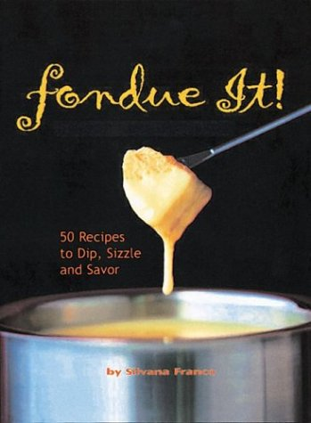 Image for Fondue It! 50 Recipes To Dip, Sizzle, And Savor