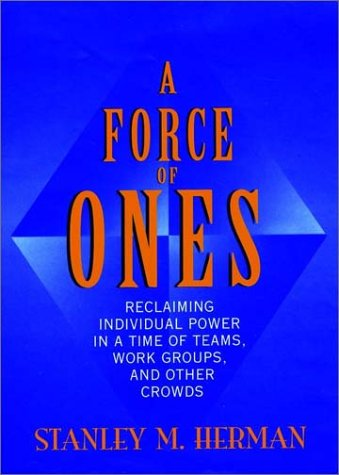 Image for A Force of Ones: Reclaiming Individual Power in a Time of Teams, Work Groups, and Other Crowds (Jossey Bass Business and Management Series)