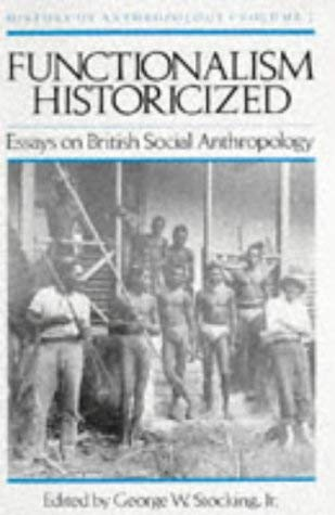 Image for Functionalism Historicized: Essays on British Social Anthopology (History of Anthropology) (Vol 2)