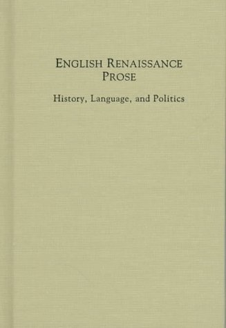 Image for English Renaissance Prose: History, Language, and Politics (Medieval and Renaissance Texts and Studies)