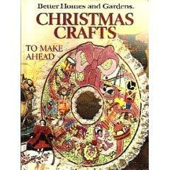 Image for Better Homes and Gardens Christmas Crafts to Make Ahead (Better homes and gardens books)