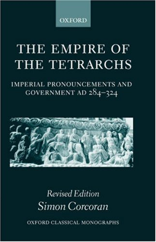 Image for The Empire of the Tetrarchs: Imperial Pronouncements and Government AD 284-324 (Oxford Classical Monographs)