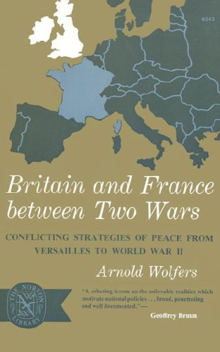 Image for Britain and France between Two Wars: Conflicting Strategies of Peace from Versailles to World War II (Norton Library)