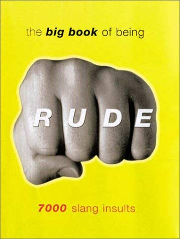 Image for The Big Book of Being Rude: 7000 Slang Insults