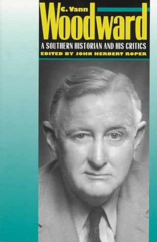 Image for C. Vann Woodward: A Southern Historian and His Critics