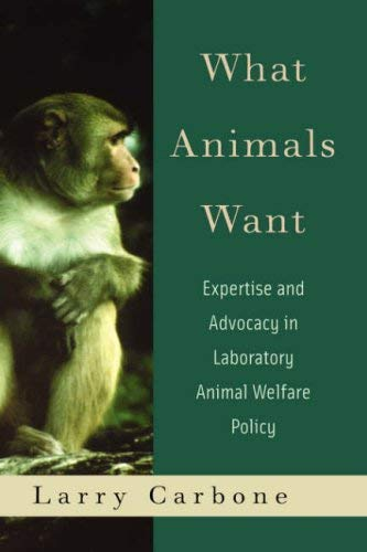 Image for What Animals Want: Expertise and Advocacy in Laboratory Animal Welfare Policy