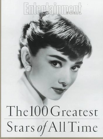 Image for The 100 Greatest Stars of All Time: Editor, Alison Gwinn ; Senior Writer, Ty Burr