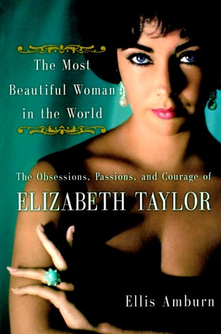 Image for The Most Beautiful Woman in the World: Obsessions, Passions, and Courage of Elizabeth Taylor, The