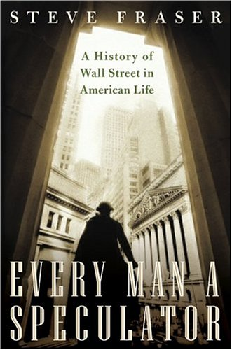Image for Every Man A Speculator : A History Of Wall Street In American Life