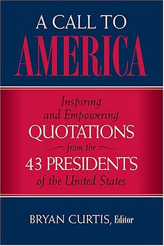 Image for A Call to America: Inspiring and Empowering Quotations from the 43 Presidents of the United States