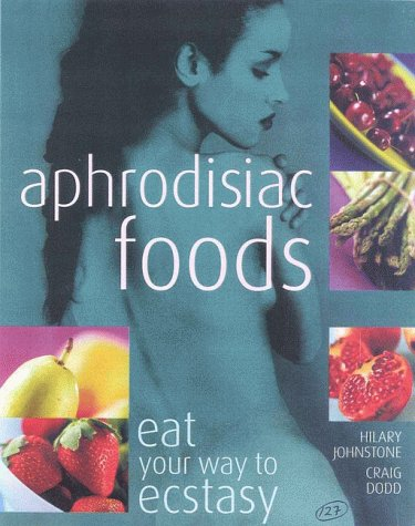 Image for Aphrodisiac Foods: Eat Your Way to Ecstasy