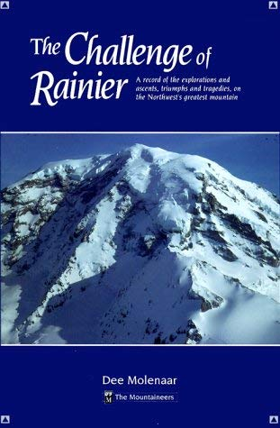 Image for The Challenge of Rainier: A Record of the Explorations and Ascents, Triumphs and Tragedies, on the Northwest's Greatest Mountain