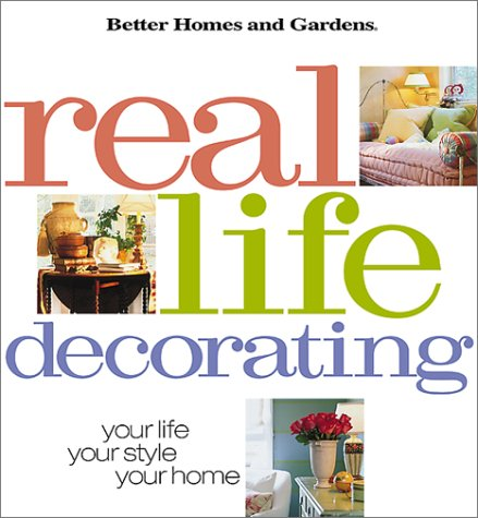 Image for Real Life Decorating: Your Life, Your Style, Your Home (Better Homes and Gardens(R))