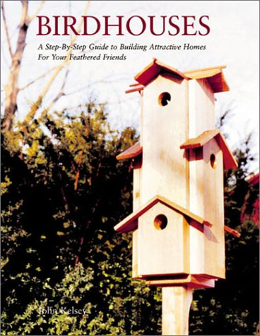 Image for Birdhouses : A Step-By-Step Guide to Building Attractive Homes for Your Feathered Friends