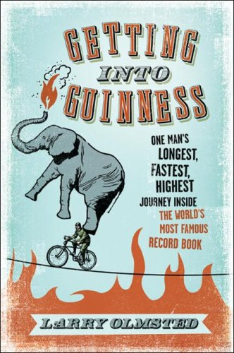 Image for Getting into Guinness: One Man's Longest, Fastest, Highest Journey Inside the World's Most Famous Record Book