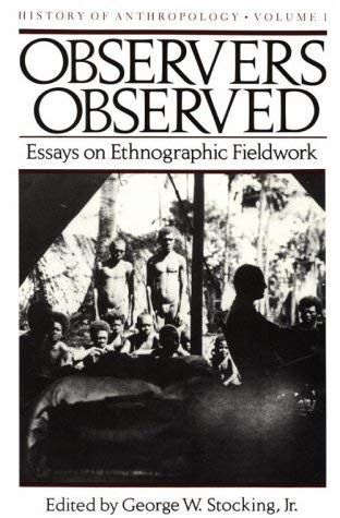 Image for Observers Observed: Essays on Ethnographic Fieldwork (History of Anthropology)