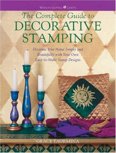Image for Complete Guide to Decorative Stamping : Decorate Your Home Simply and Beautifully With Your Own Easy-To-Make Stamp Designs