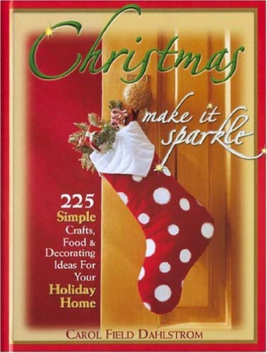 Image for Christmas: Make It Sparkle--225 Simple Crafts, Food & Decorating Ideas for Your Holiday Home