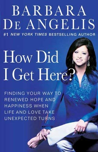 Image for How Did I Get Here? : Finding Your Way To Renewed Hope And Happiness When Life And Love Take Unexpected Turns