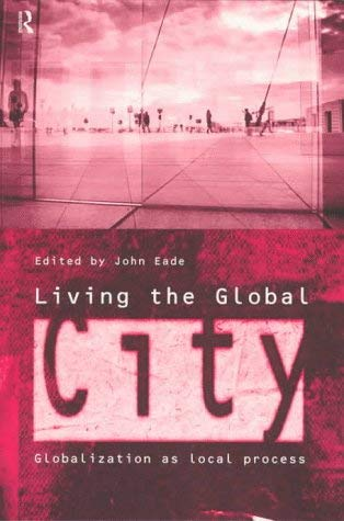 Image for Living the Global City: Globalization as Local Process