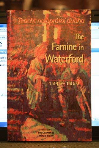 Image for The Famine in Waterford, 1845-1850: Teacht Na Bpratai Dubha