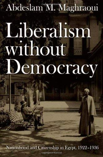 Image for Liberalism without Democracy: Nationhood and Citizenship in Egypt, 1922–1936 (Politics, History, and Culture)