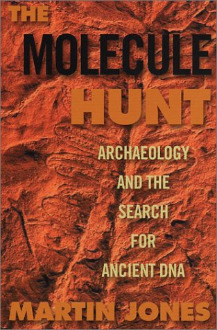 Image for The Molecule Hunt: Archaeology and the Search for Ancient DNA