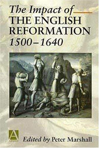 Image for The Impact of the English Reformation 1500-1640 (Arnold Readers in History)