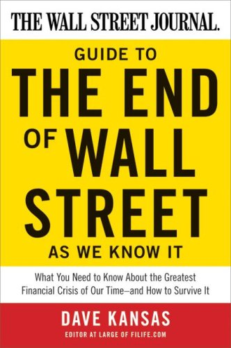 Image for The Wall Street Journal Guide to the End of Wall Street as We Know It: What You Need to Know About the Greatest Financial Crisis of Our Time--and How to Survive It