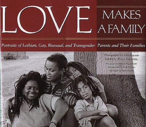 Image for Love Makes a Family: Portraits of Lesbian, Gay, Bisexual, and Transgender Parents and Their Families