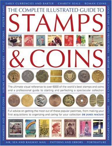 Image for The Complete Illustrated Guide to Stamps and Coins: The ultimate visual reference to over 6000 of the world's best stamps and coins and a professional ... pastimes, from making your first acquisit